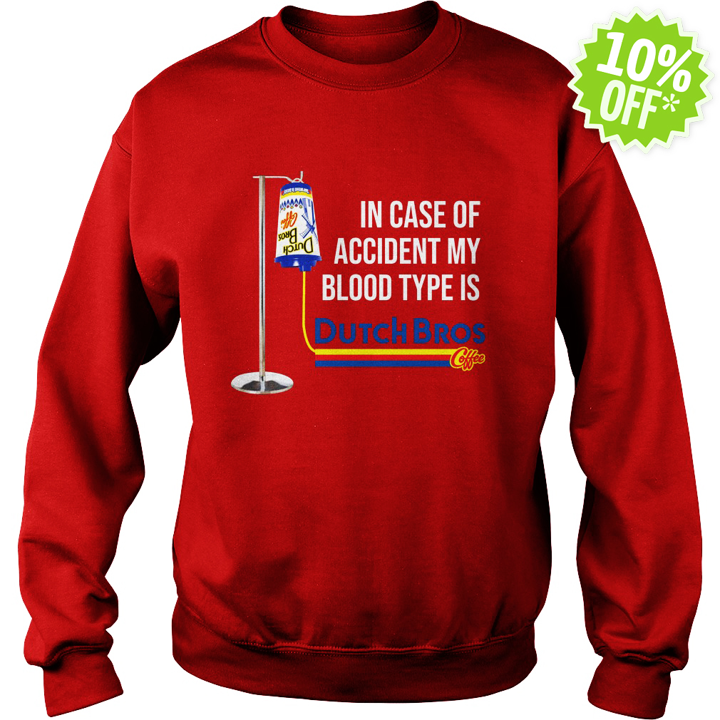 In Case of accident my blood type is Dutch Bros Coffee sweatshirt