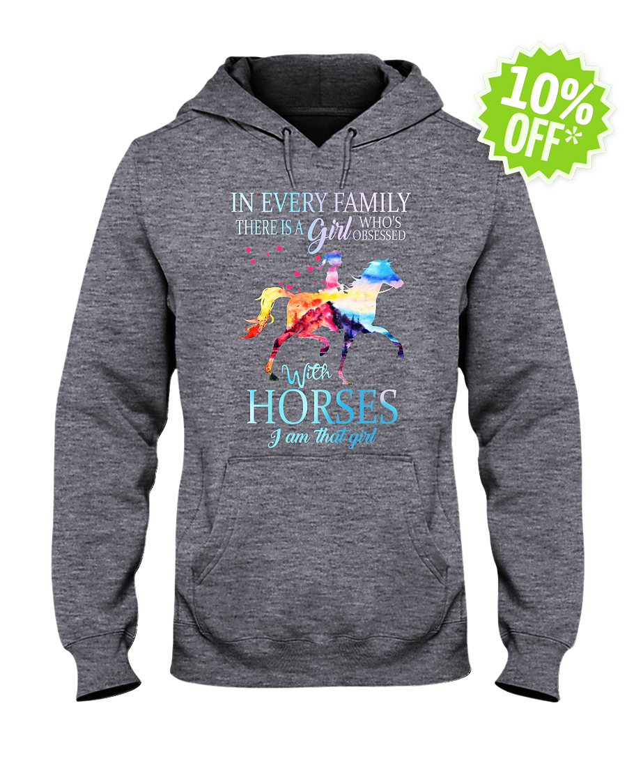 In every family there is a girl who is obsessed with Horses I am that girl hooded sweatshirt