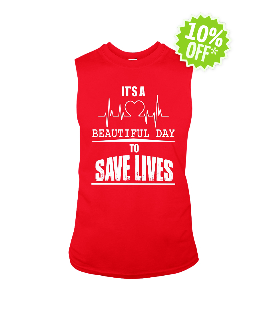 It's A Beautiful Day to Save Lives sleeveless tee