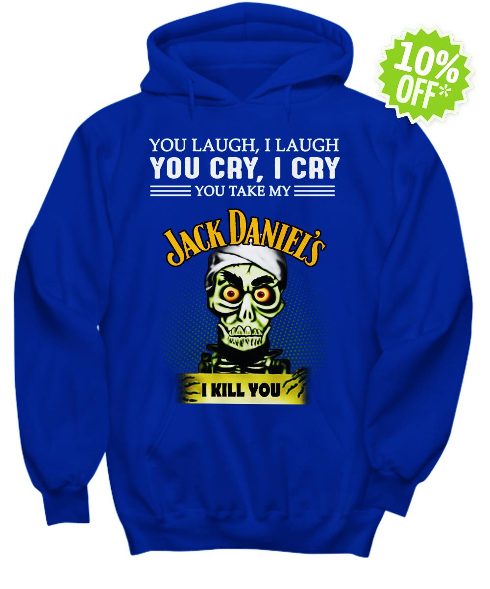 Jeff Duham You laugh I laugh you cry I cry you take my Jack Daniel's I kill you hoodie