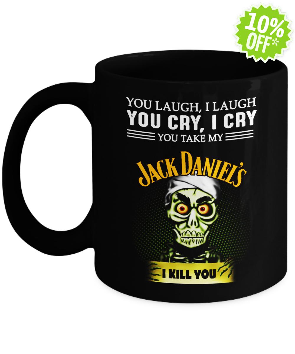 Jeff Duham You laugh I laugh you cry I cry you take my Jack Daniel's I kill you mug