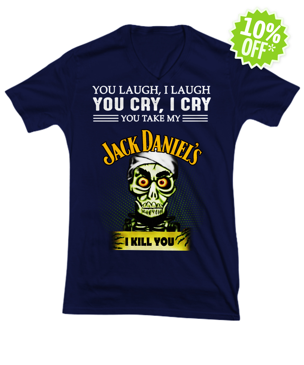 Jeff Duham You laugh I laugh you cry I cry you take my Jack Daniel's I kill you v-neck