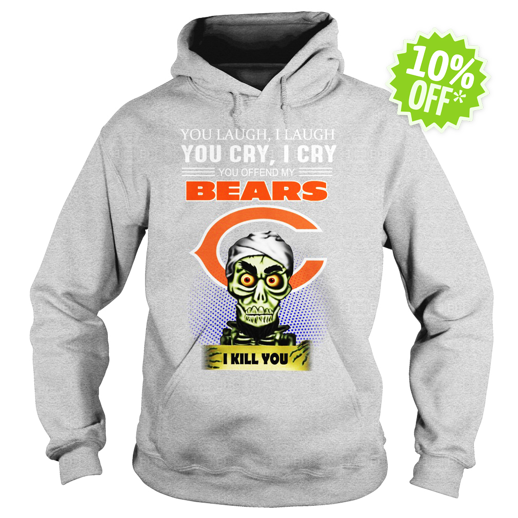Jeff Dunham you laugh I laugh you cry I cry you offend my Bears I kill you hoodie