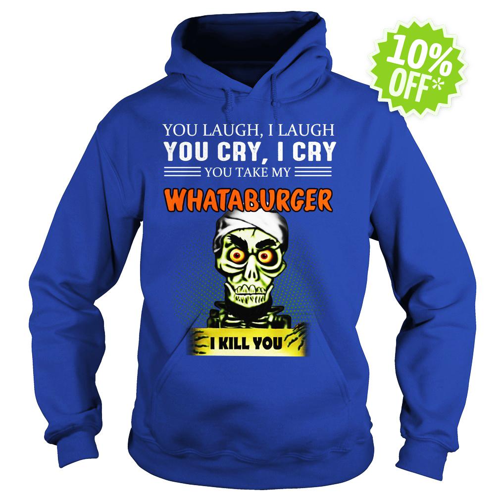Jeff Dunham you laugh I laugh you cry I cry you take my Whataburger I kill you hoodie