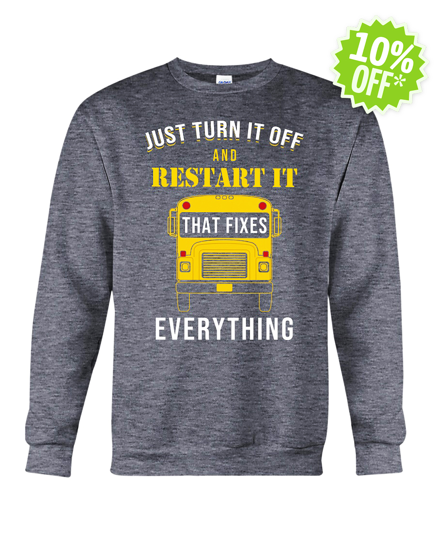 Just Turn It Off and Restart It That Fixes Everything crewneck sweatshirt