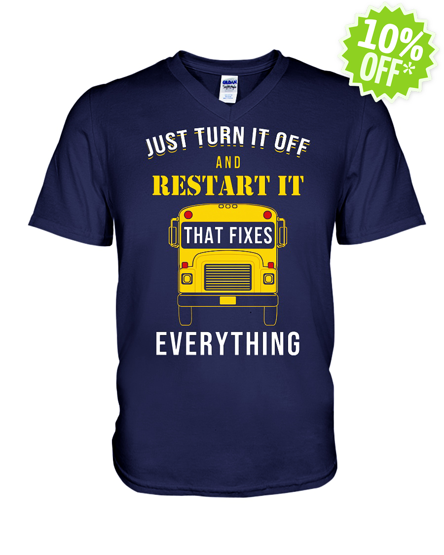 Just Turn It Off and Restart It That Fixes Everything v-neck