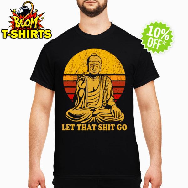 Let That Shit Go Buddha shirt