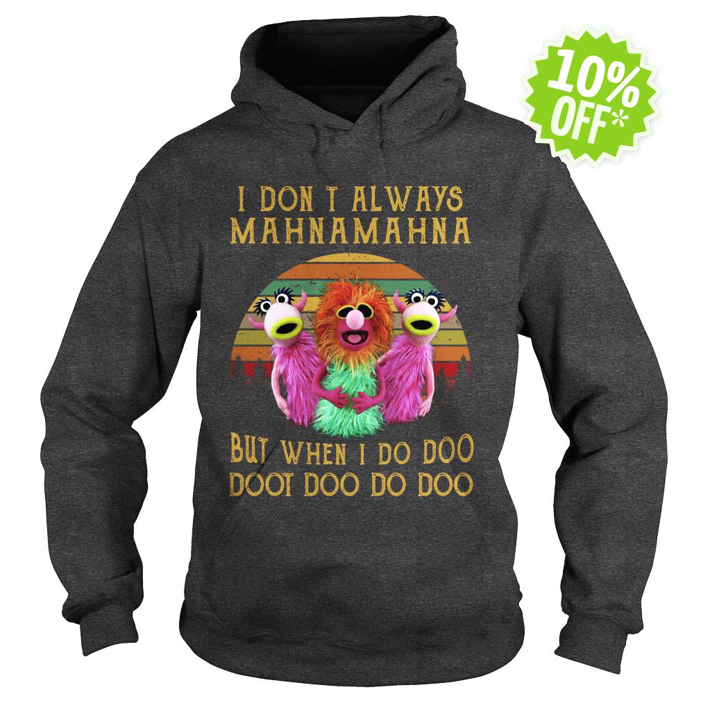 Muppet show i don't always mahnamahna but when I do doo doot hoodie