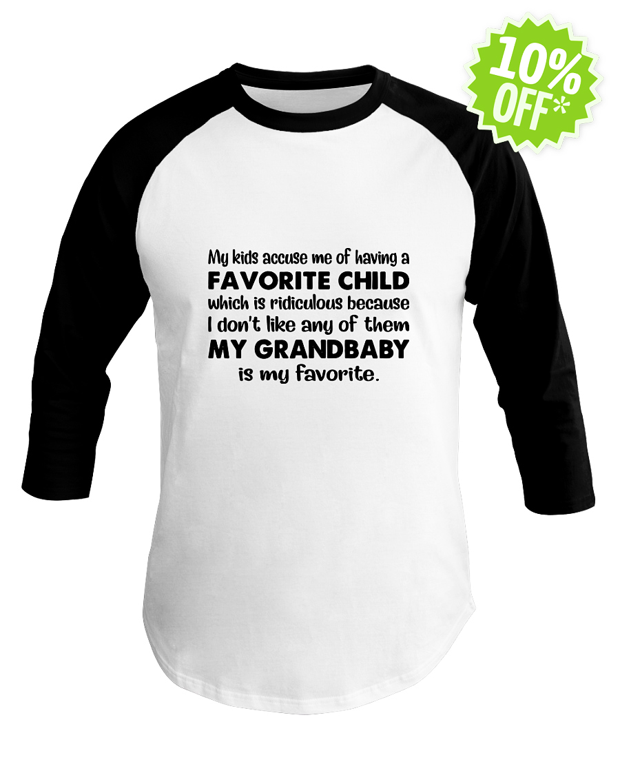 My kids accuse me of having a favorite child which is ridiculous baseball tee