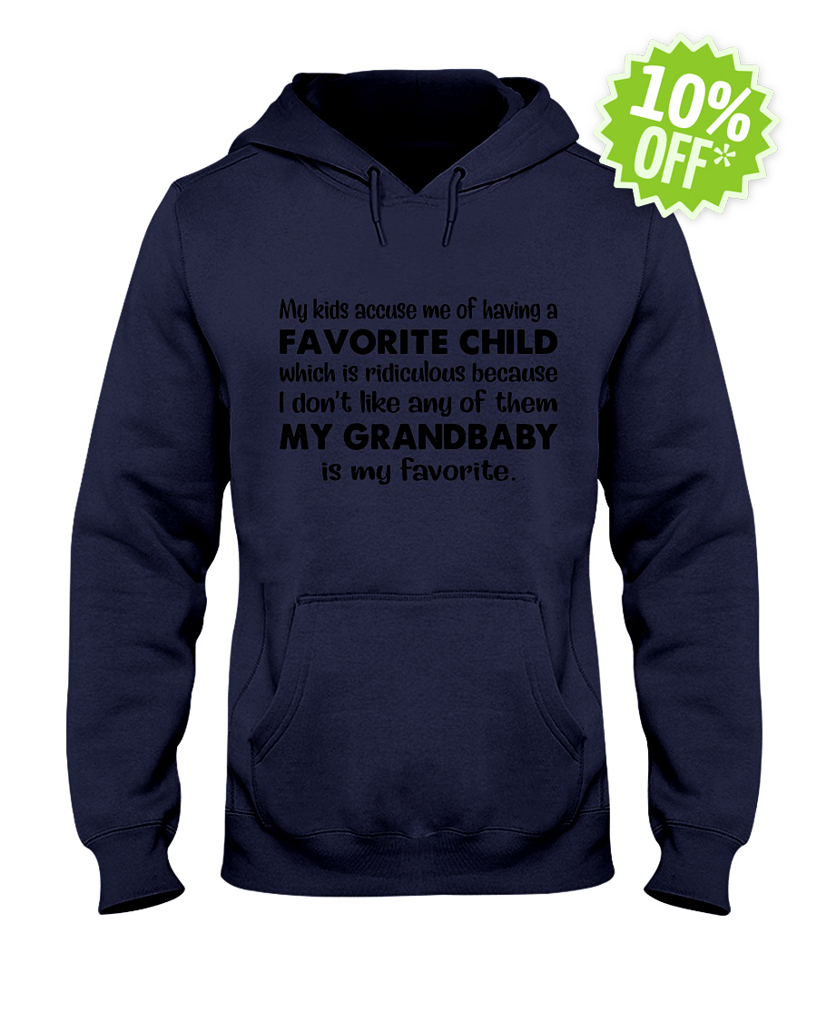My kids accuse me of having a favorite child which is ridiculous hooded sweatshirt