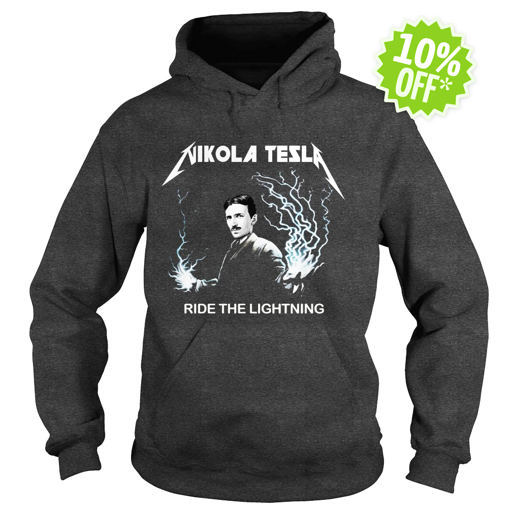 Nikola tesla ride the lightning hoodie