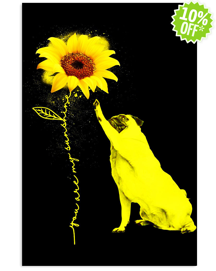 Pug sunflower you're my sunshine 24x36 Poster