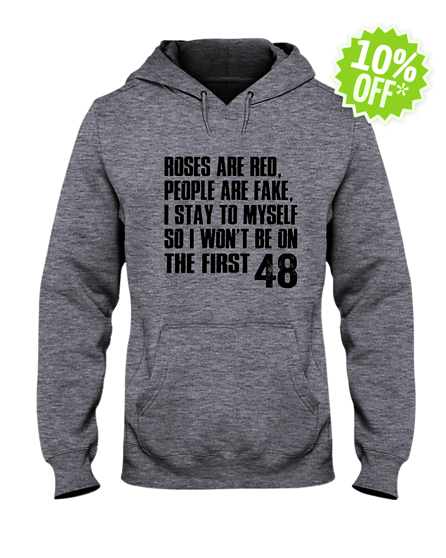 Roses are red people are fake i stay to myself so I won't be on the first 48 hooded sweatshirt