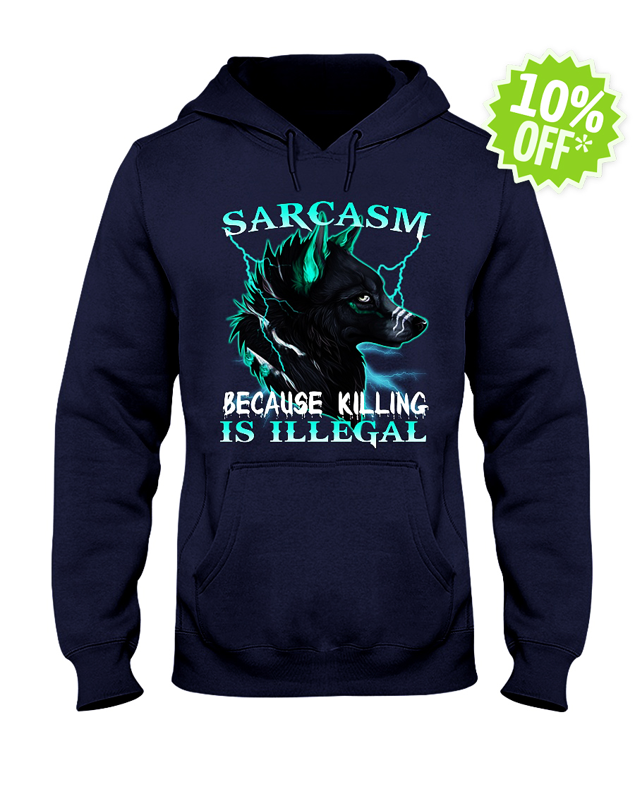 Sarcasm Because Killing Is Illegal Wolf hooded sweatshirt