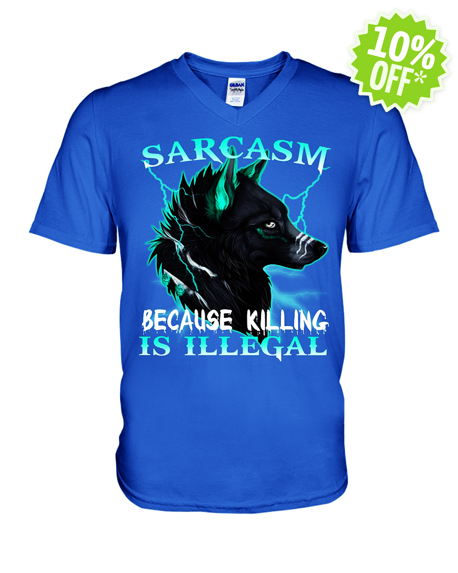 Sarcasm Because Killing Is Illegal Wolf v-neck