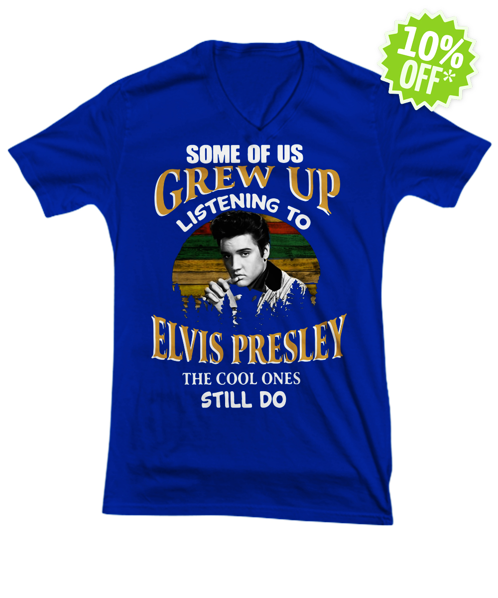 Some of us Grew up listening to Elvis Presley the cool ones still do v-neck