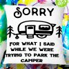 Sorry For What I Said While We Were Trying To Park The Camper Pillowcase