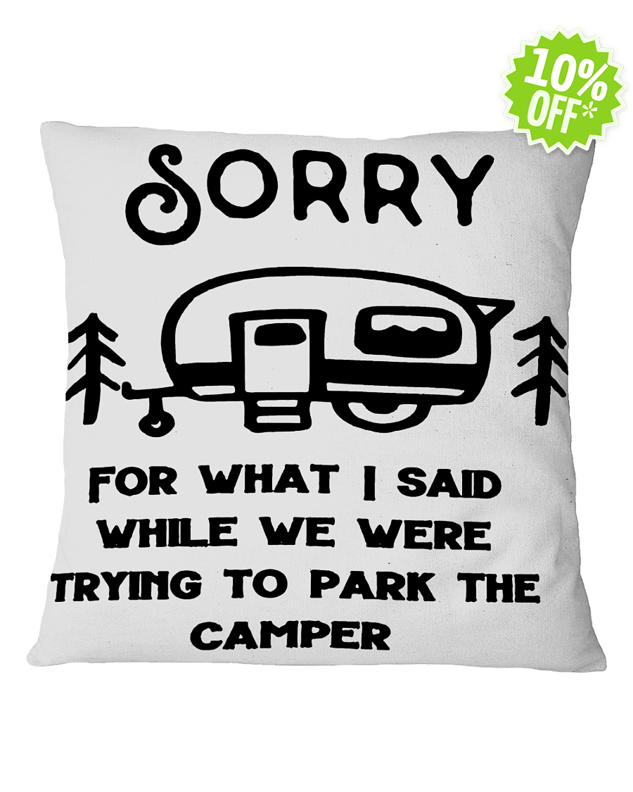 Sorry For What I Said While We Were Trying To Park The Camper ash Pillowcase
