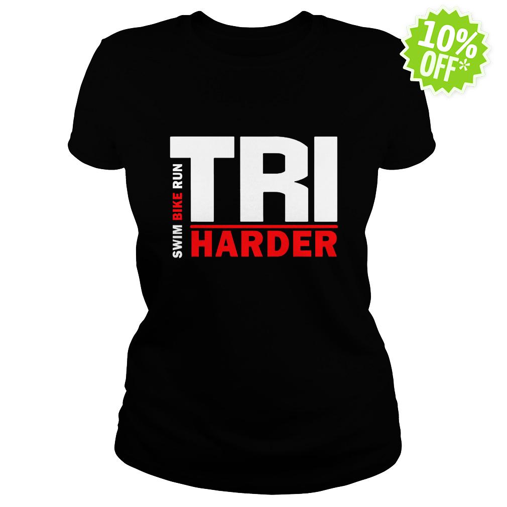 Swim Bike Run Tri Harder lady shirt