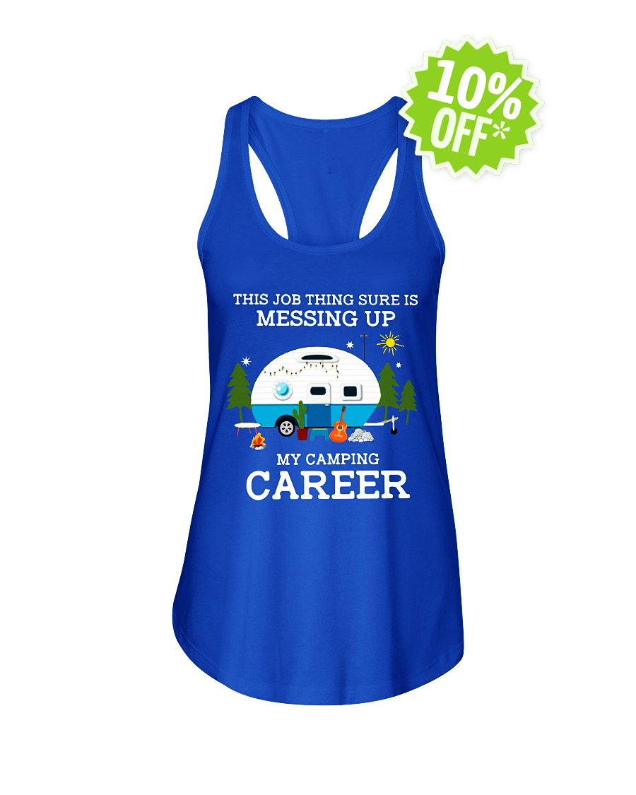 The Job Thing Sure Is Messing Up My Camping Career flowy tank