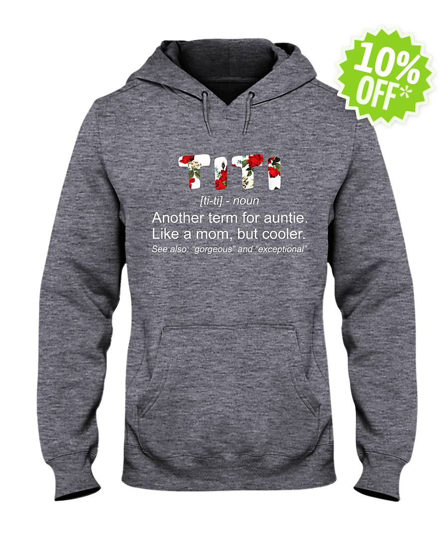 Titi Definition Another Term for Aunty Like A Mom But Cooler Floral hooded sweatshirt