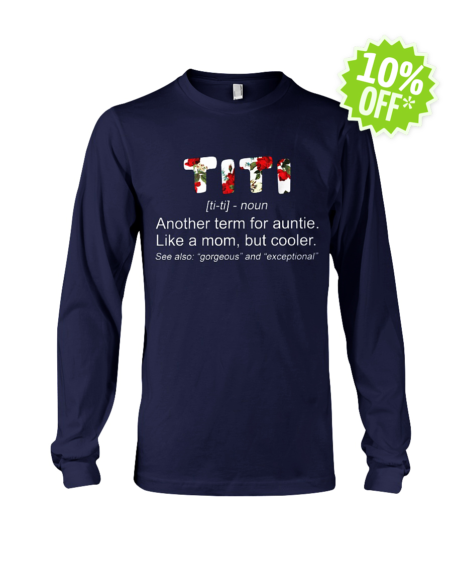 Titi Definition Another Term for Aunty Like A Mom But Cooler Floral longsleeve tee