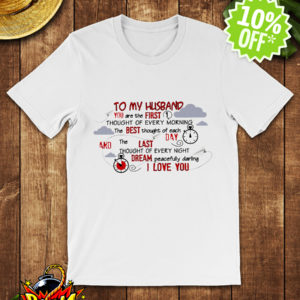 To my husband you are the first thought of every morning shirt