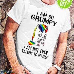 Unicorn I So Grumpy I Am Not Even Talking To Myself shirt