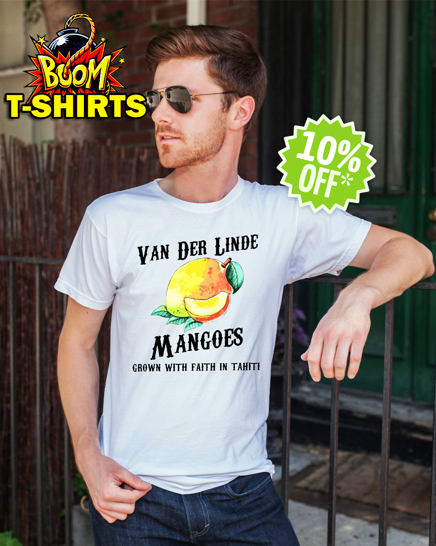 Van Der Linde Mangoes Grown with Faith in Tahiti shirt