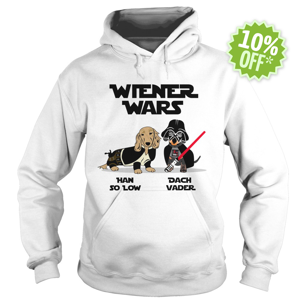 Wiener Wars Han So Low Dach Vader Dachshund Star Wars hoodie