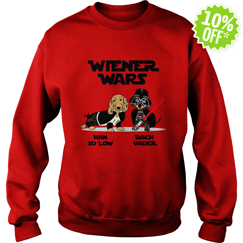 Wiener Wars Han So Low Dach Vader Dachshund Star Wars sweatshirt