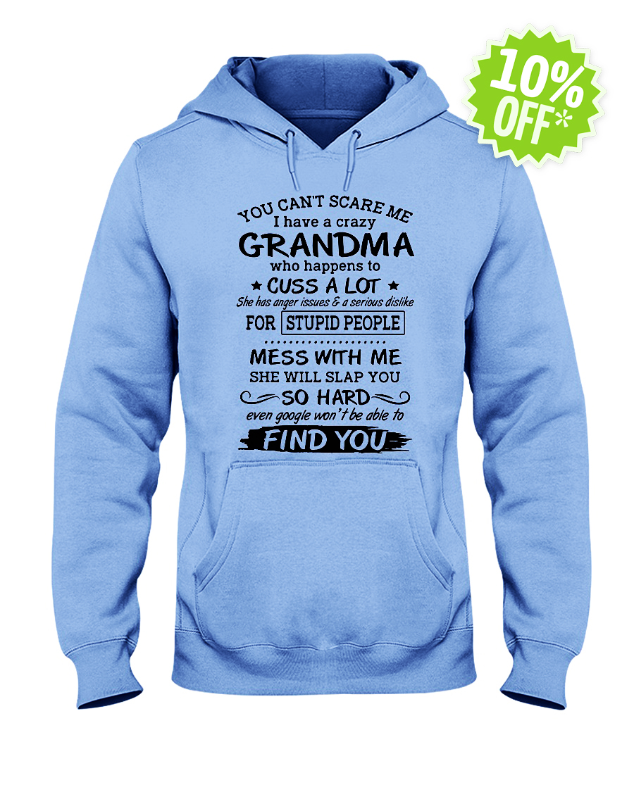 You can't scare me I have a crazy Grandma who happens to cuss a lot hooded sweatshirt