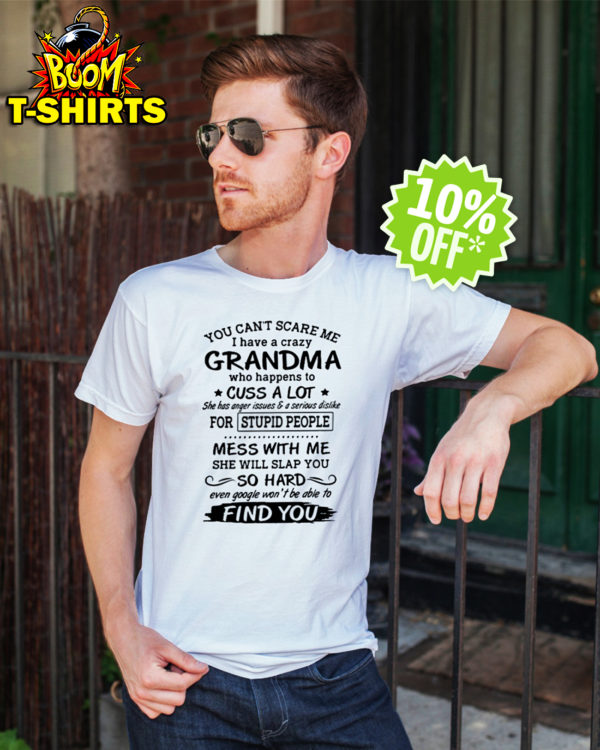 You can't scare me I have a crazy Grandma who happens to cuss a lot shirt
