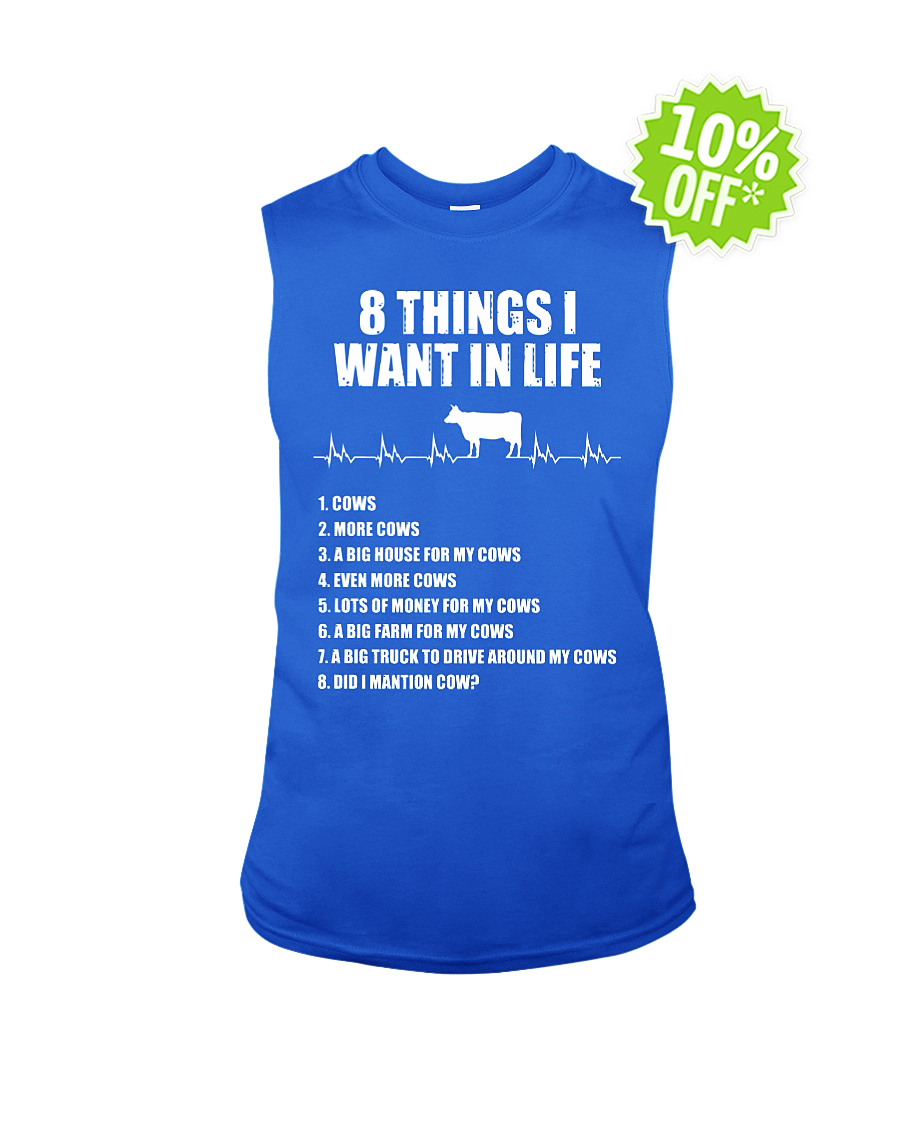 8 things I want in life Cow sleeveless tee
