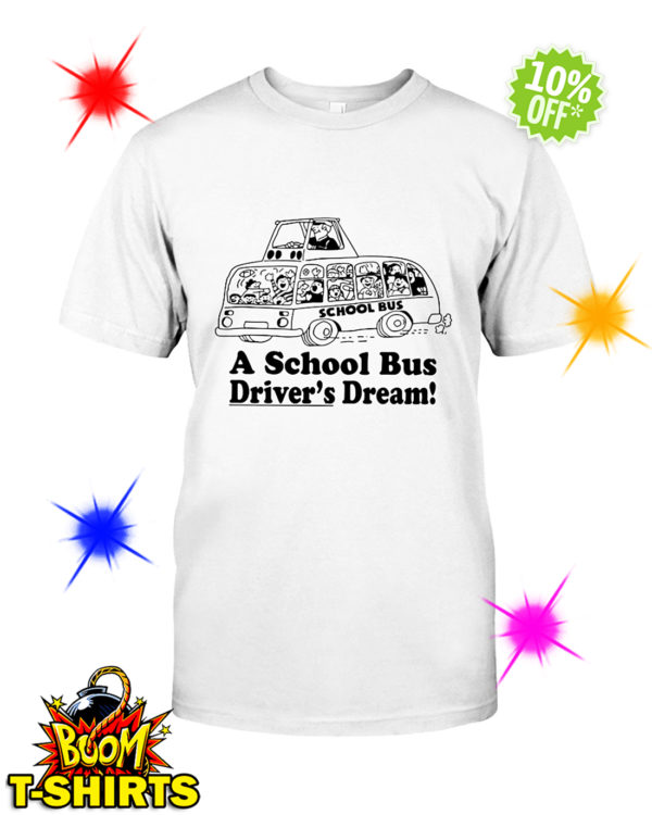 A school bus driver's dream shirt