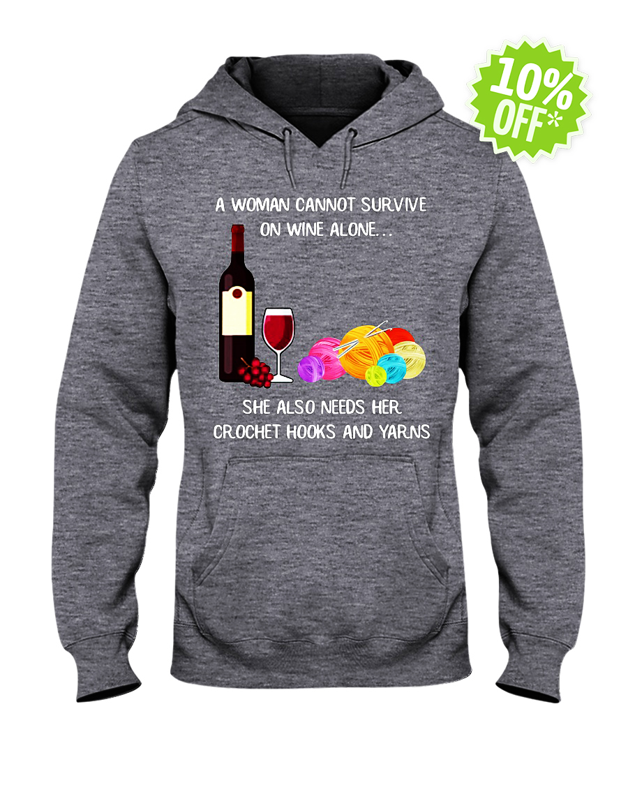 A woman cannot survive on wine alone She also needs her crochet hooks and yarns hooded sweatshirt