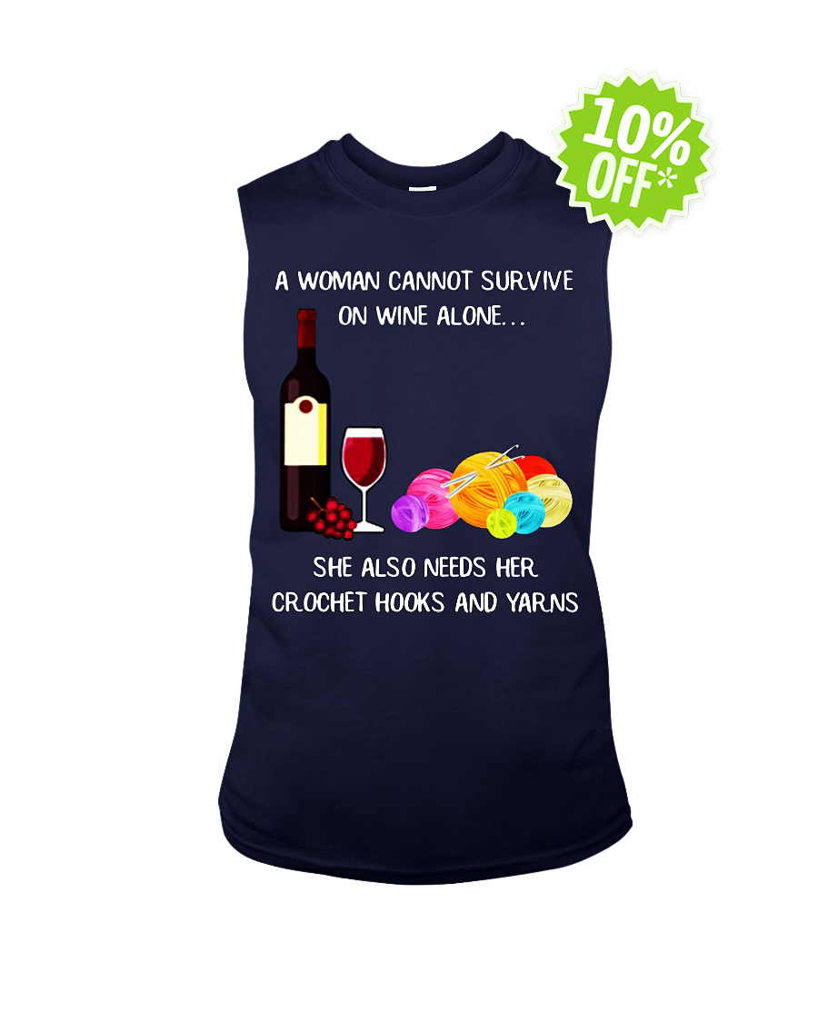 A woman cannot survive on wine alone She also needs her crochet hooks and yarns sleeveless tee