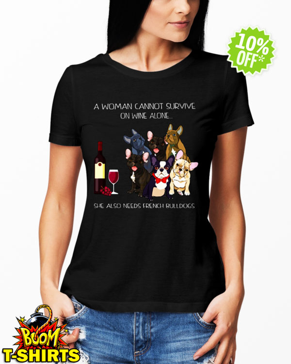 A woman cannot survive on wine alone she also need friend bulldogs shirt