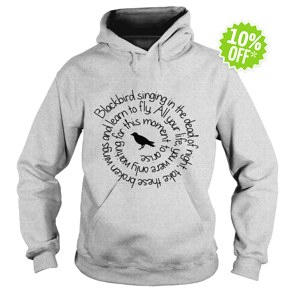 Blackbird singing in the dead of night hoodie