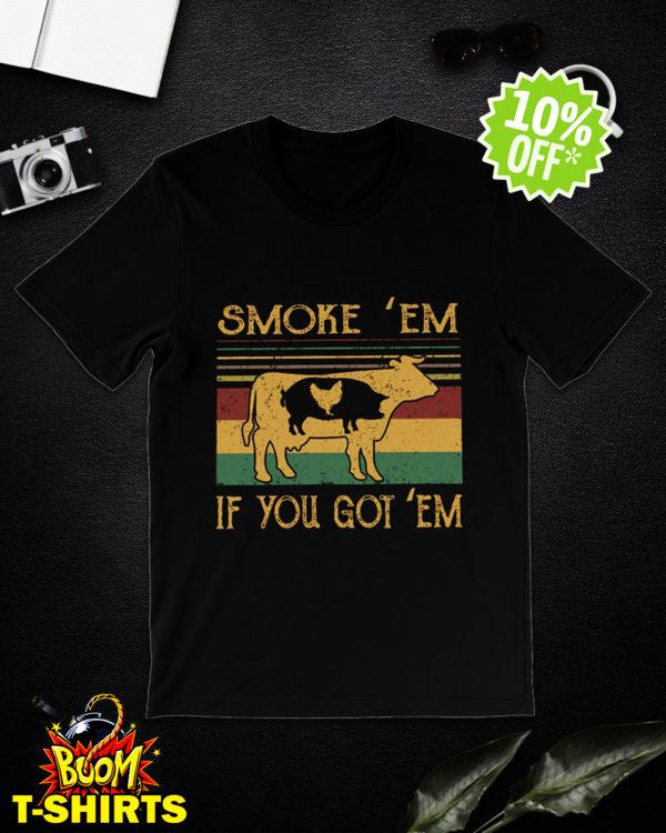Cow pig chicken smoke 'em if you got em shirt
