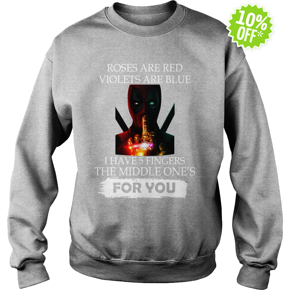 Deadpool roses are red violets are blue I have 5 fingers the middle one's for you sweatshirt