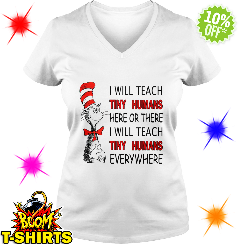 Dr Seuss I will teach Tiny Humans here or there everywhere v-neck