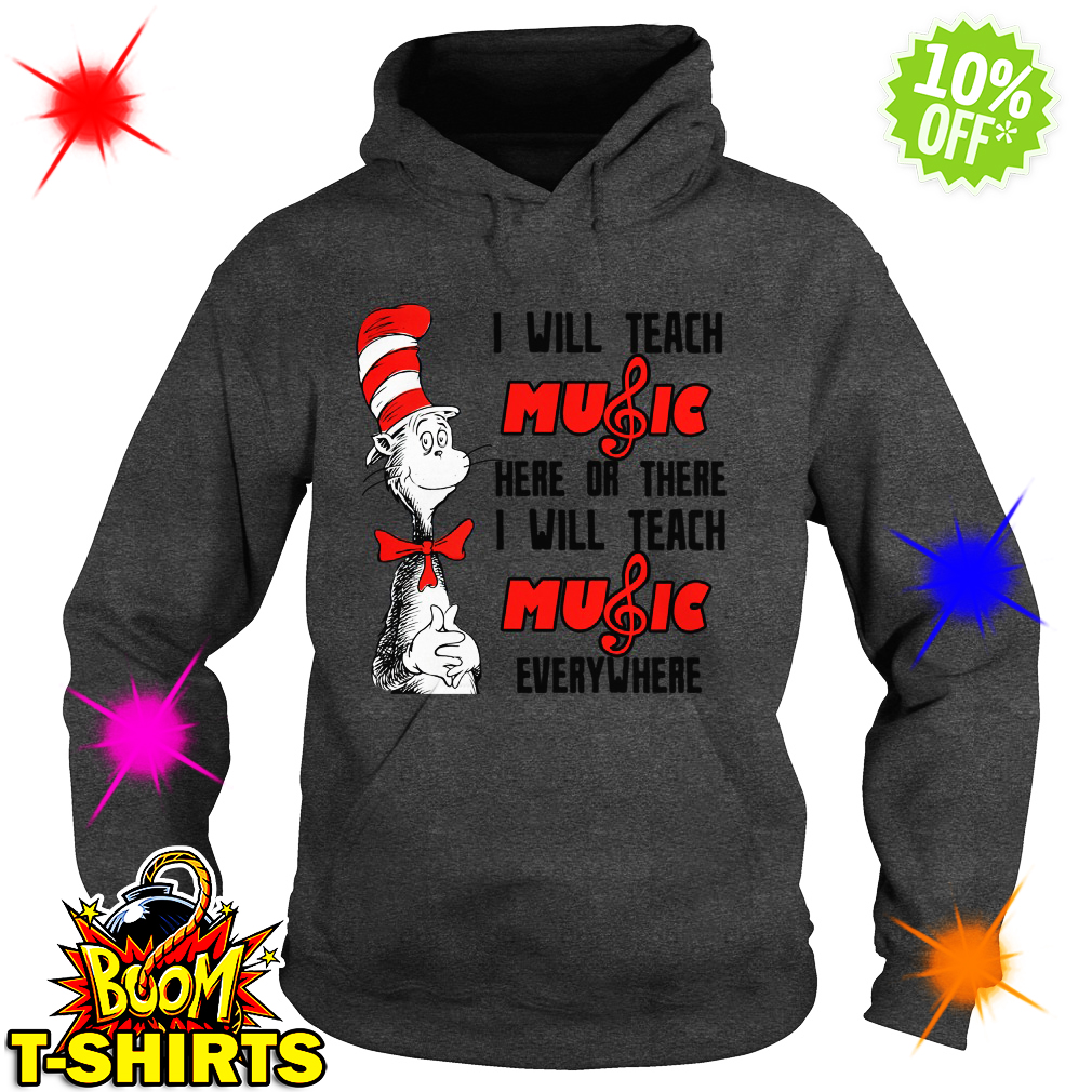 Dr Seuss I will teach music here or there everywhere hoodie