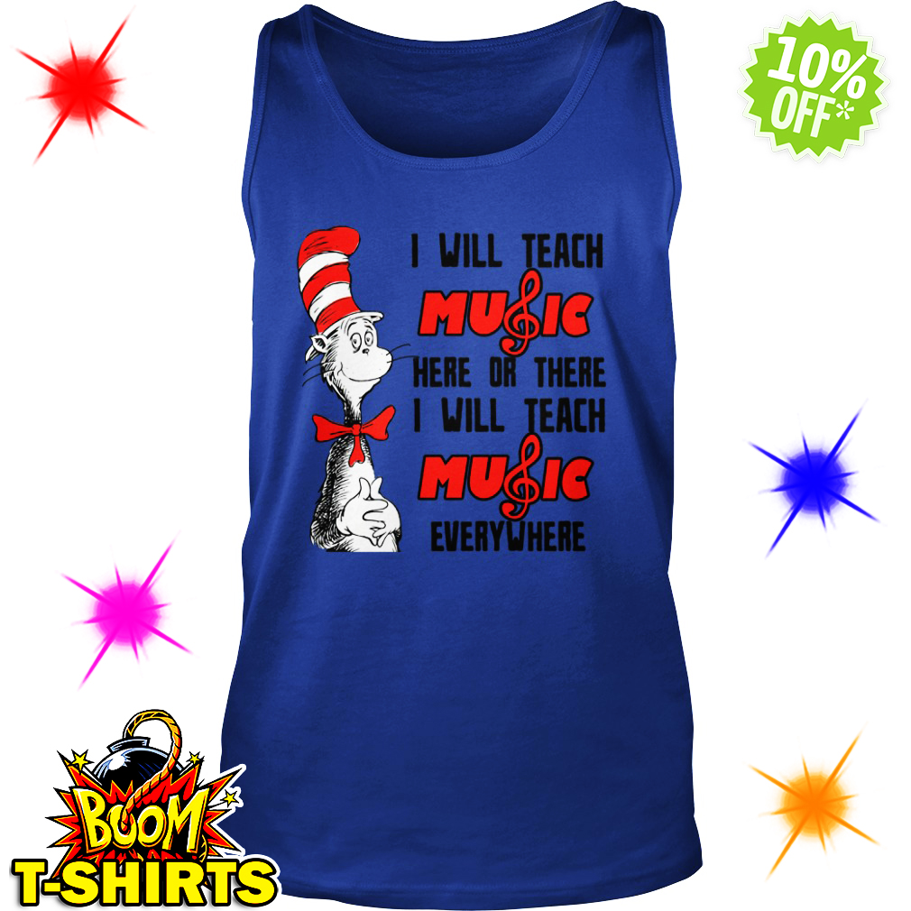 Dr Seuss I will teach music here or there everywhere tank top