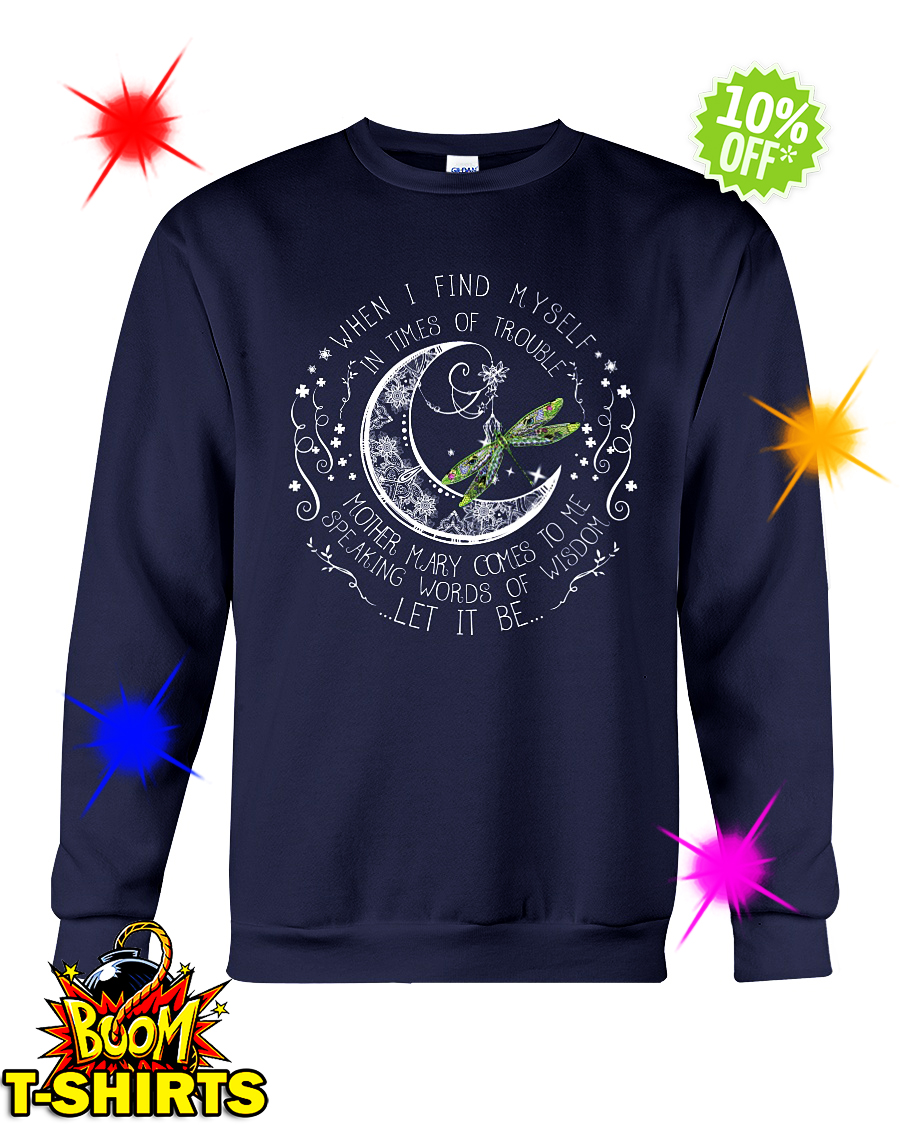 Dragonfly when I find myself in times of trouble let it be sweatshirt