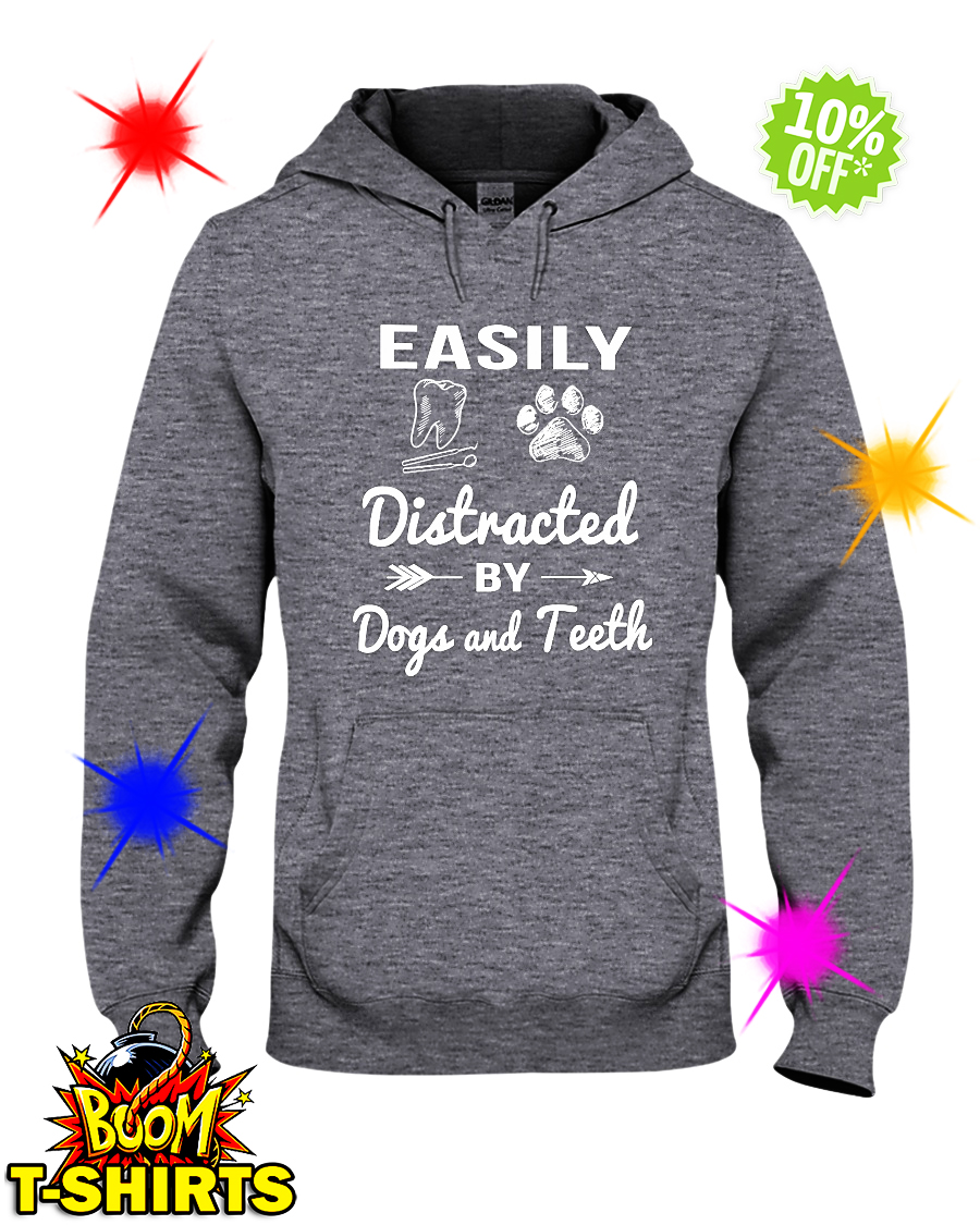 Easily distracted by Dogs and Teeth hoodie