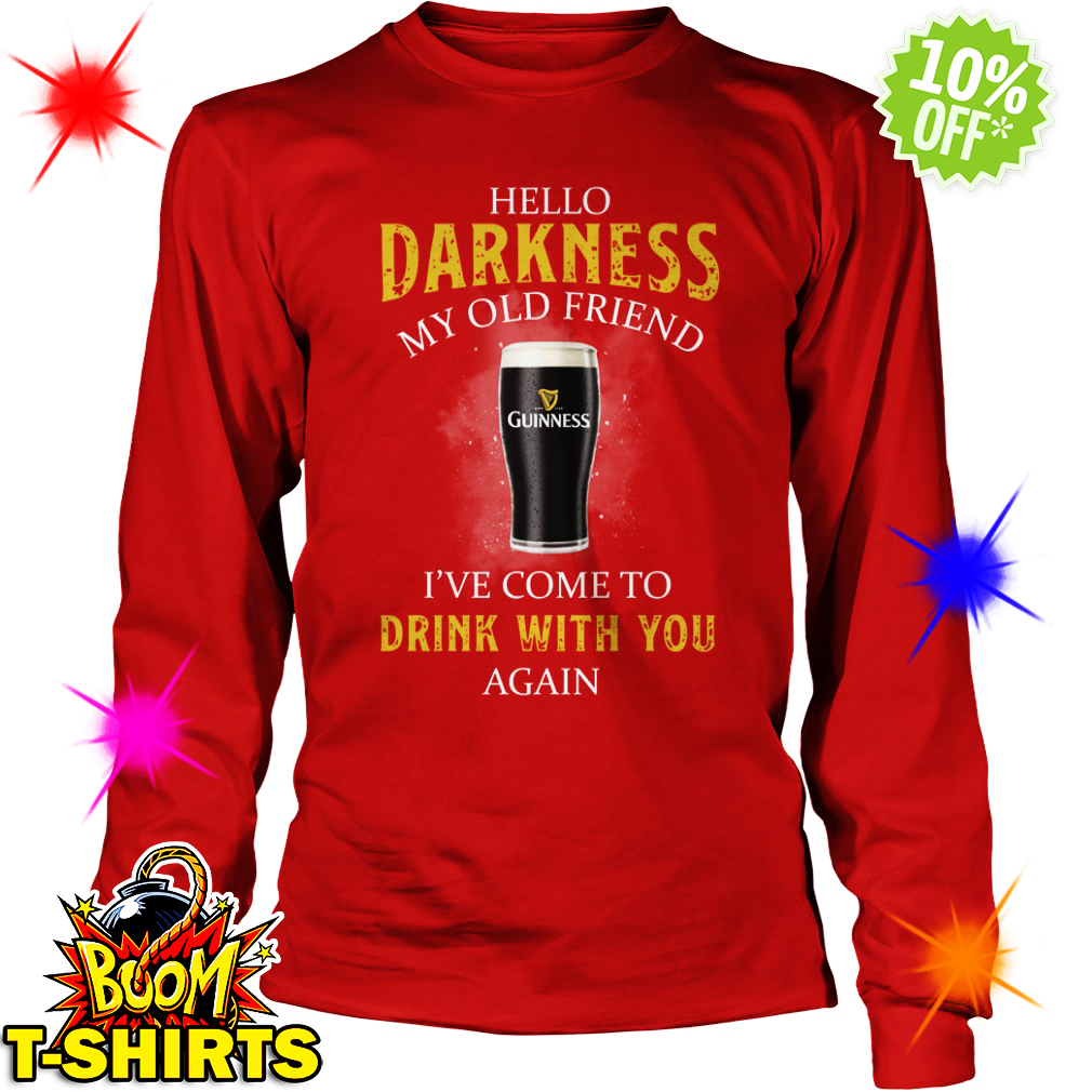 Guinness hello darkness my old friend I've come to drink with you again long sleeve tee