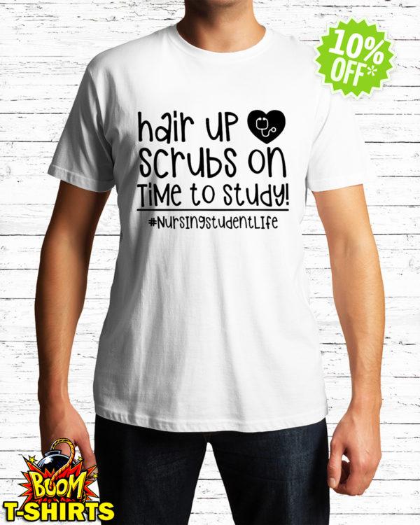 Hair up scrubs on time to study nursing student life shirt
