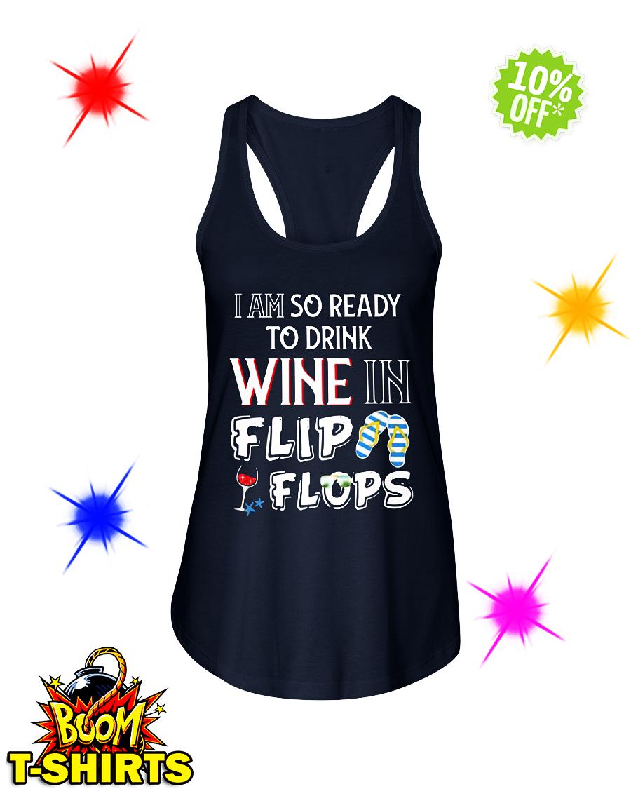 I am so ready to drink Wine in flip flops flowy tank