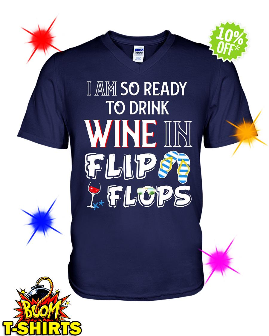 I am so ready to drink Wine in flip flops v-neck